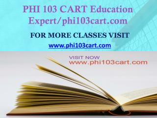 PHI 103 CART Education Expert/phi103cart.com