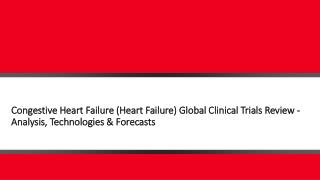 Congestive Heart Failure (Heart Failure) Global Clinical Trials Review - Analysis, Technologies & Forecasts