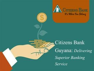 Citizens Bank Guyana - Delivering Superior Banking Service