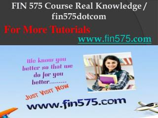 FIN 575 Course Real Knowledge / fin575dotcom