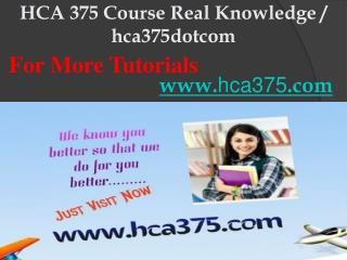 HCA 375 Course Real Knowledge / hca375dotcom