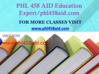 PHL 458 AID Education Expert/phl458aid.com