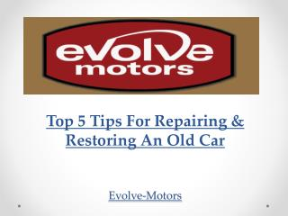 Top 5 Tips For Repairing & Restoring An Old Car