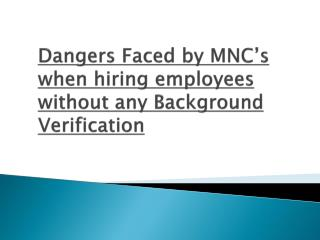 Dangers faced by MNC's when hiring employees without background verification