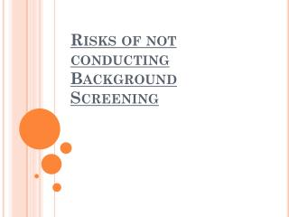 Risks of not conducting Background Screening