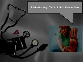 5 Effective Ways To Get Rid Of Plantar Wart