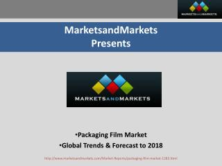 Packaging Film Market - Global Trends & Forecast to 2018