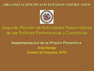 ORGANIZACION DE LOS ESTADOS AMERICANOS    Segunda Reuni n de Autoridades Responsables de las Pol ticas Penitenciarias y