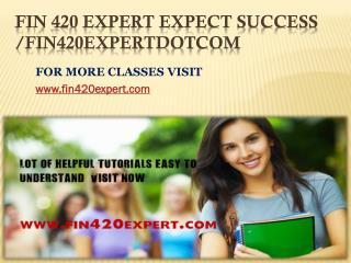 FIN 420 EXPERT Expect Success/fin420expertdotcom