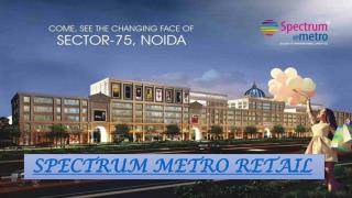 Spectrum Metro Commercial Space in Sector 75 Noida