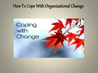 How To Cope With Organizational Change