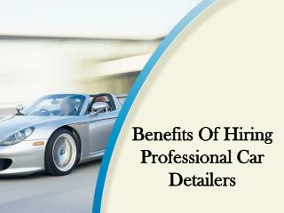 Benefits of Hiring Professional Car Detailers