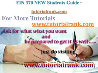 FIN 370 NEW Course Success Begins / tutorialrank.com