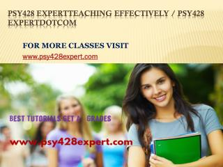 PSY 428 EXPERT teaching effectvely /psy428expertdotcom