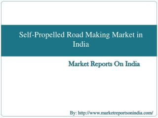Self-Propelled Road Making Market in India Forecasts