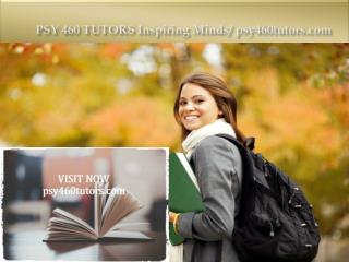PSY 460 TUTORS Inspiring Minds/psy460tutors.com