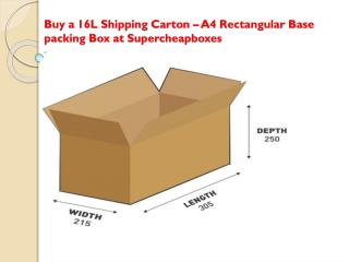 Buy a 16L Shipping Carton – A4 Rectangular Base packing Box at Supercheapboxes
