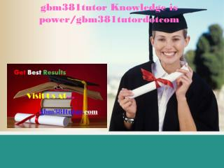 gbm381tutor Knowledge is power/gbm381tutordotcom