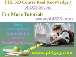 PHL 323 Course Real Knowledge / phl323dotcom