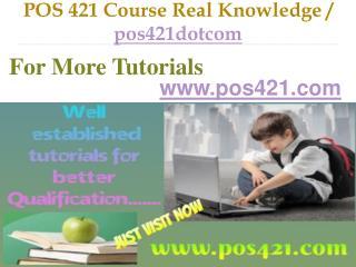 POS 421 Course Real Knowledge / pos421dotcom