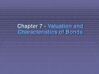 Chapter 7 - Valuation and Characteristics of Bonds