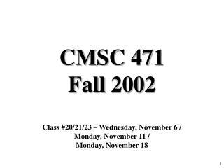 CMSC 471 Fall 2002