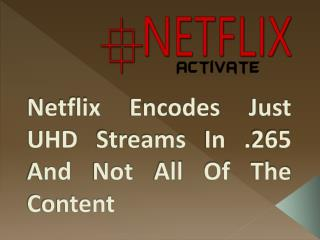 Netflix Encodes Just UHD Streams In .265 And Not All Of The Content, Why?