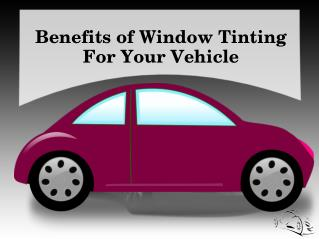 Benefits of Window Tinting For Your Vehicle