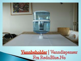 Vannbeholder | Vanndispenser Fra RednBlue.No