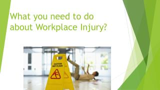 What you need to do about Workplace Injury