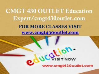 CMGT 430 OUTLET Education Expert/cmgt430outlet.com