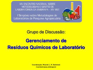 Grupo de Discuss o:  Gerenciamento de  Res duos Qu micos de Laborat rio   Coordena  o: Ricardo L. R. Steinmetz ricardocn
