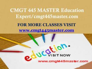 CMGT 445 MASTER Education Expert/cmgt445master.com