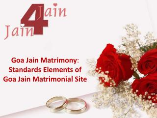 Goa Jain Matrimony: Standards Elements of Goa Jain Matrimonial site