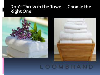 Don�t Throw in the Towel� Choose the Right One