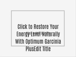 Restore Your Energy Level Naturally With Optimum Garcinia Plus