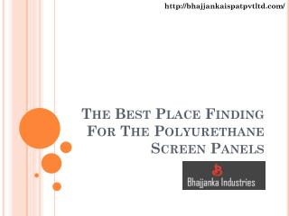 The Best Place Finding For The Polyurethane Screen Panels