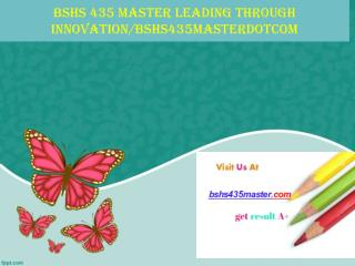 BSHS 435 MASTER Leading through innovation/bshs435masterdotcom