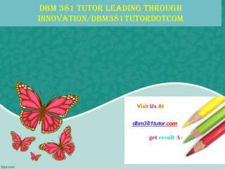 DBM 381 TUTOR Leading through innovation/dbm381tutordotcom