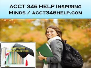 ACCT 346 HELP Inspiring Minds / acct346help.com