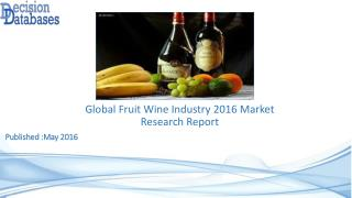 Global Fruit Wine Market 2016: Industry Trends and Analysis