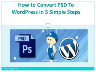 Find the Professional Approach for How to Convert PSD to WordPress