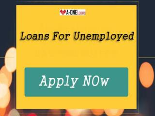 Avail Loans for Unemployed without Obligations Through A One LOans