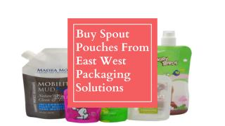 Buy Spout Pouches From East West Packaging Solutions