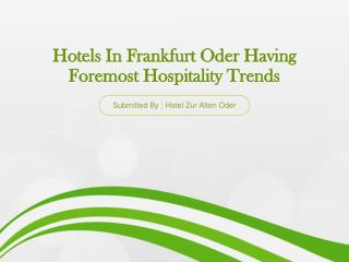 Hotels In Frankfurt Oder Having Foremost Hospitality Trends