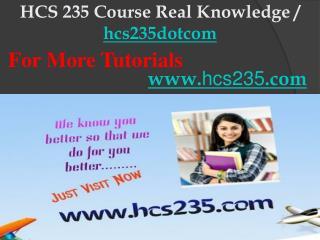 HCS 235 Course Real Knowledge / hcs235dotcom