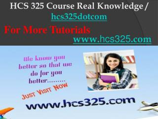 HCS 325 Course Real Knowledge / hcs325dotcom