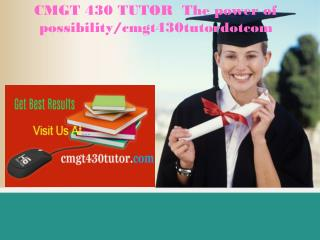 CMGT 430 TUTOR  The power of possibility/cmgt430tutordotcom