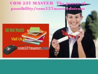 COM 537 MASTER  The power of possibility/com537masterdotcom