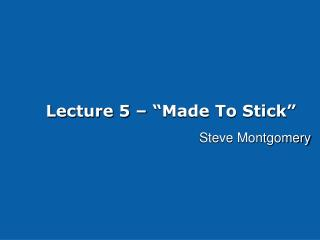 Lecture 5    Made To Stick